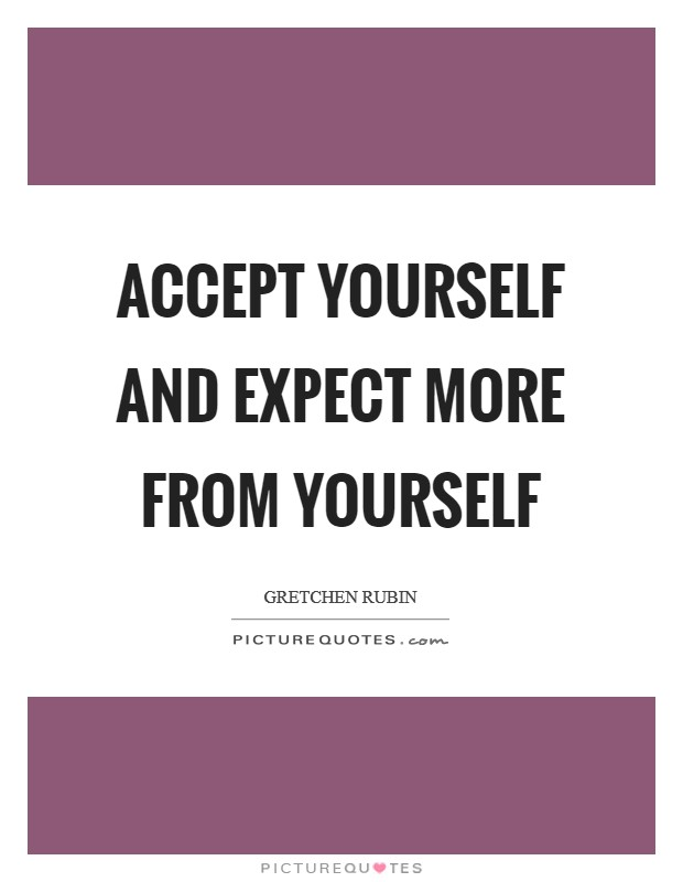 Accept yourself and expect more from yourself Picture Quote #1