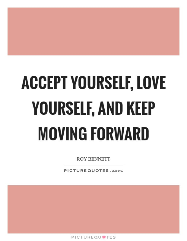 Accept yourself, love yourself, and keep moving forward Picture Quote #1