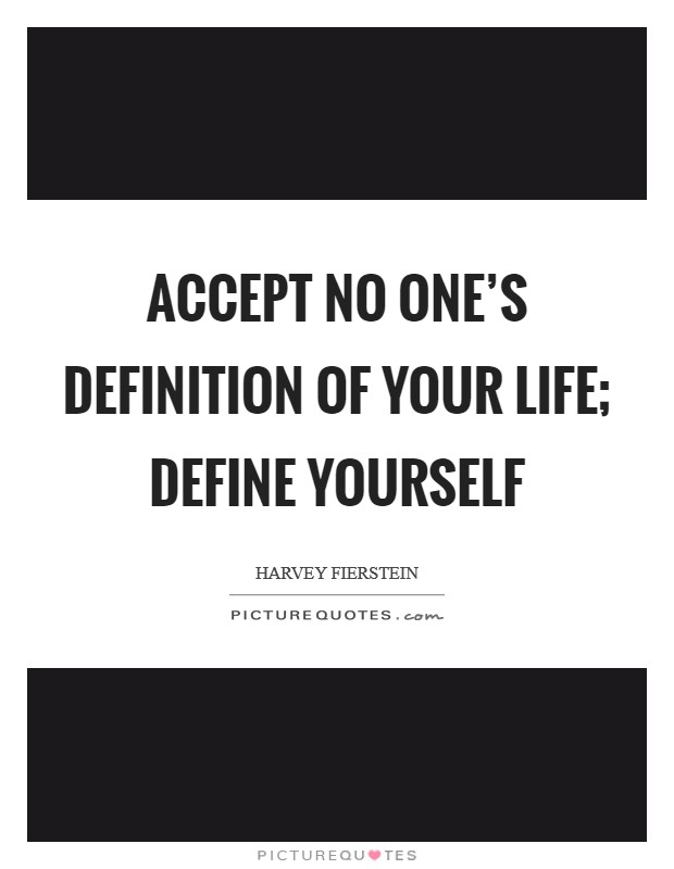Accept no one's definition of your life; define yourself Picture Quote #1