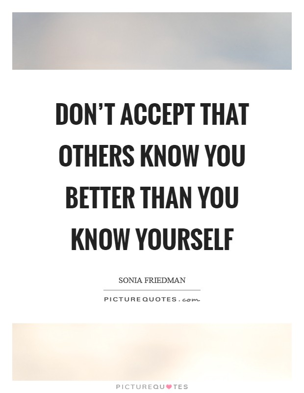 Don't accept that others know you better than you know yourself Picture Quote #1