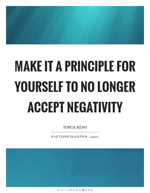 Make it a principle for yourself to no longer accept negativity Picture Quote #1
