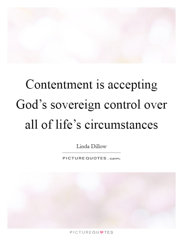Contentment is accepting God's sovereign control over all of life's circumstances Picture Quote #1
