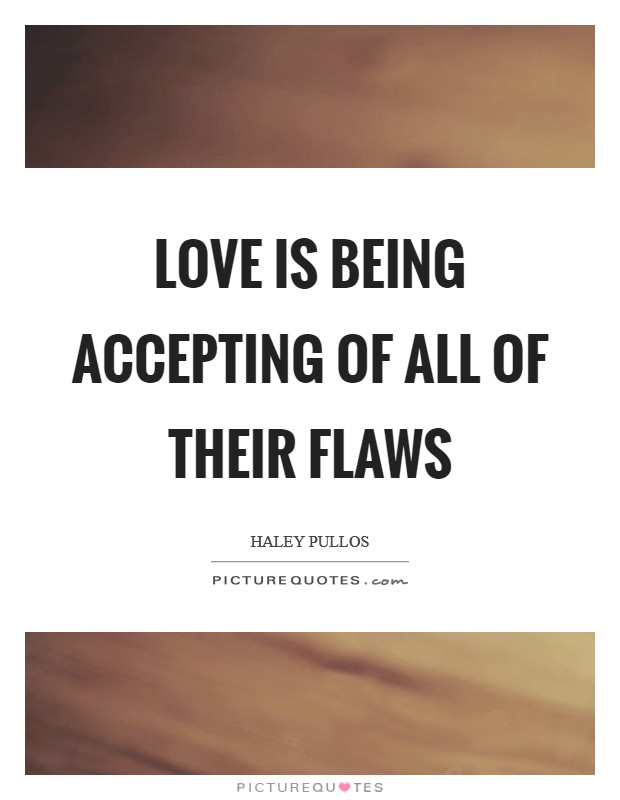 Love is being accepting of all of their flaws Picture Quote #1