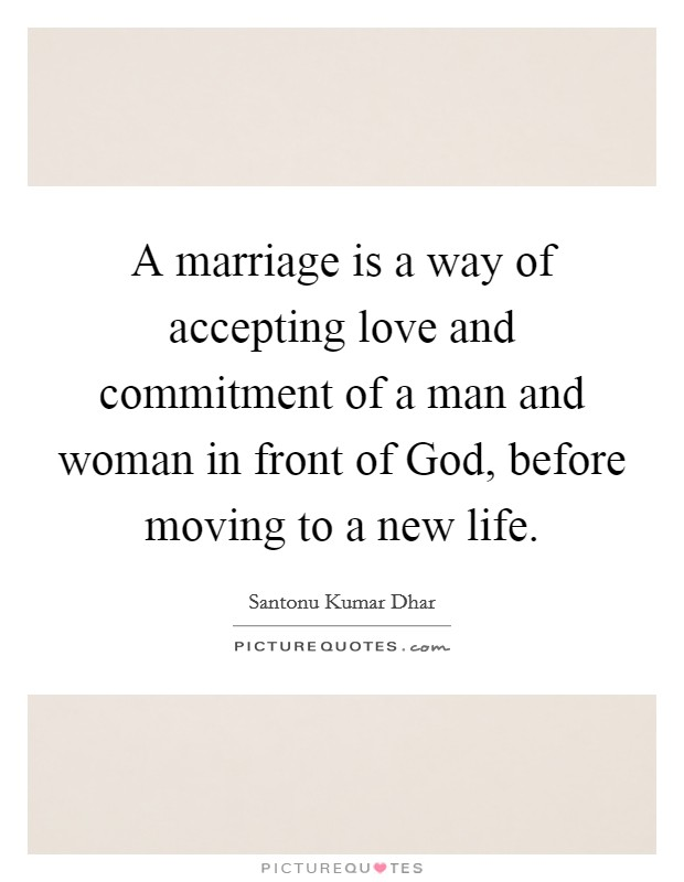 A marriage is a way of accepting love and commitment of a man and woman in front of God, before moving to a new life Picture Quote #1