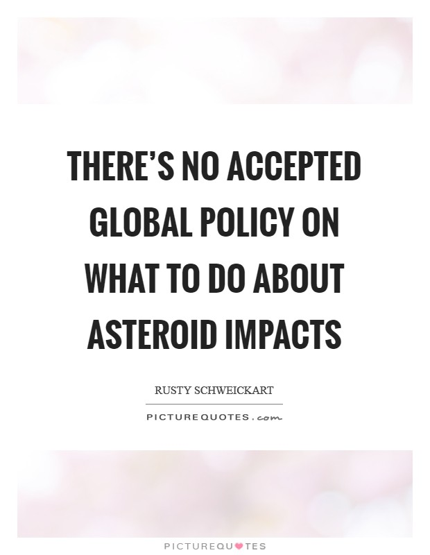 There's no accepted global policy on what to do about asteroid impacts Picture Quote #1