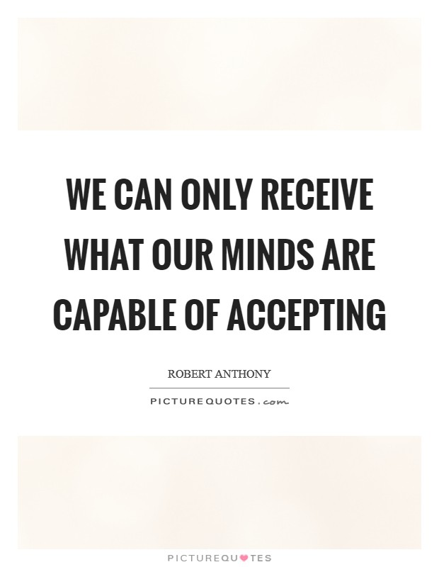 We can only receive what our minds are capable of accepting Picture Quote #1
