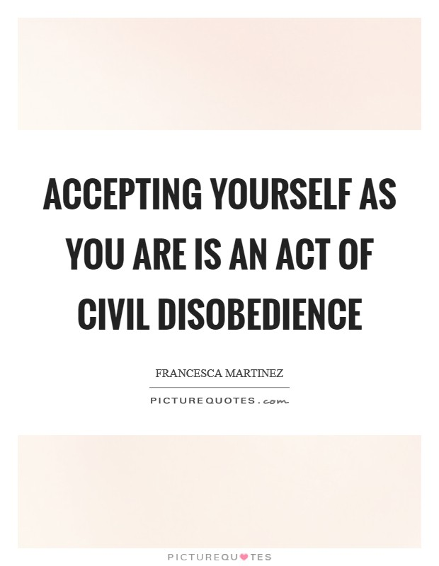 Accepting yourself as you are is an act of civil disobedience Picture Quote #1