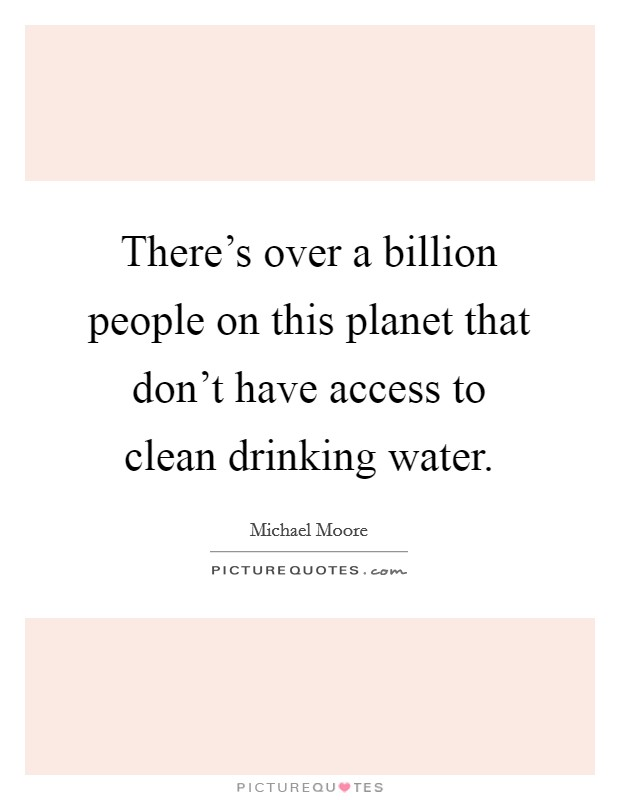 There's over a billion people on this planet that don't have access to clean drinking water Picture Quote #1