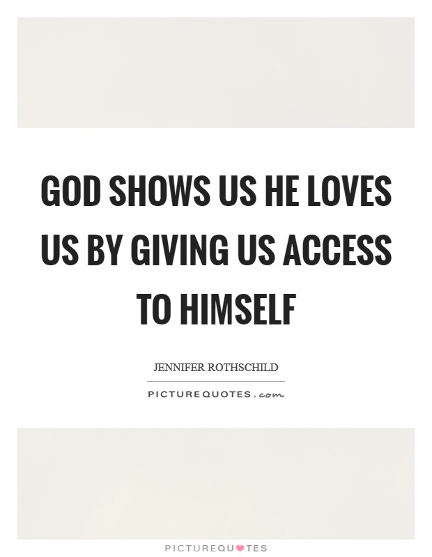 God shows us he loves us by giving us access to himself Picture Quote #1