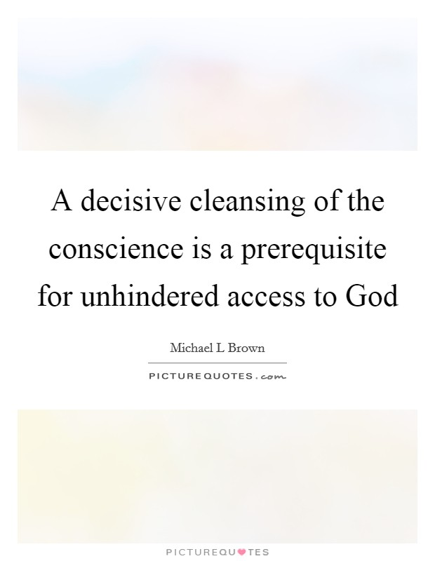 A decisive cleansing of the conscience is a prerequisite for unhindered access to God Picture Quote #1