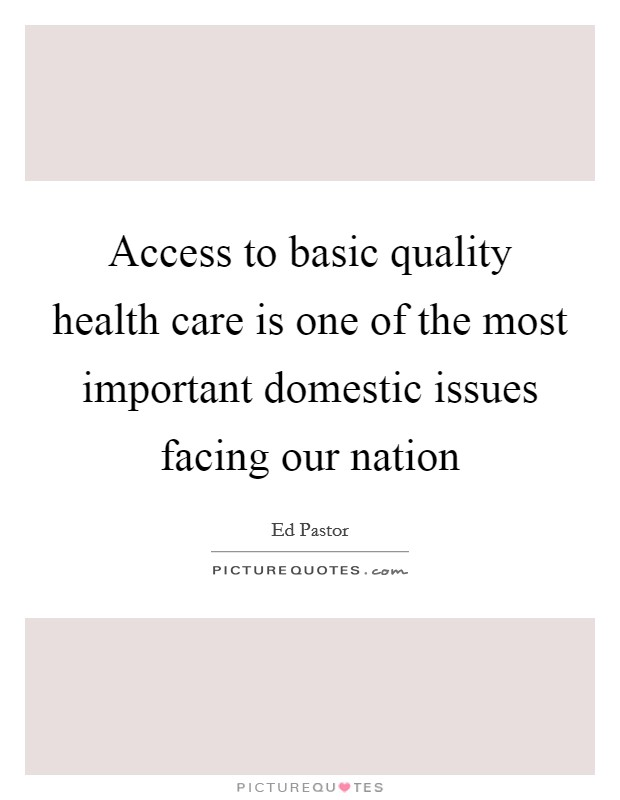 Access to basic quality health care is one of the most important domestic issues facing our nation Picture Quote #1
