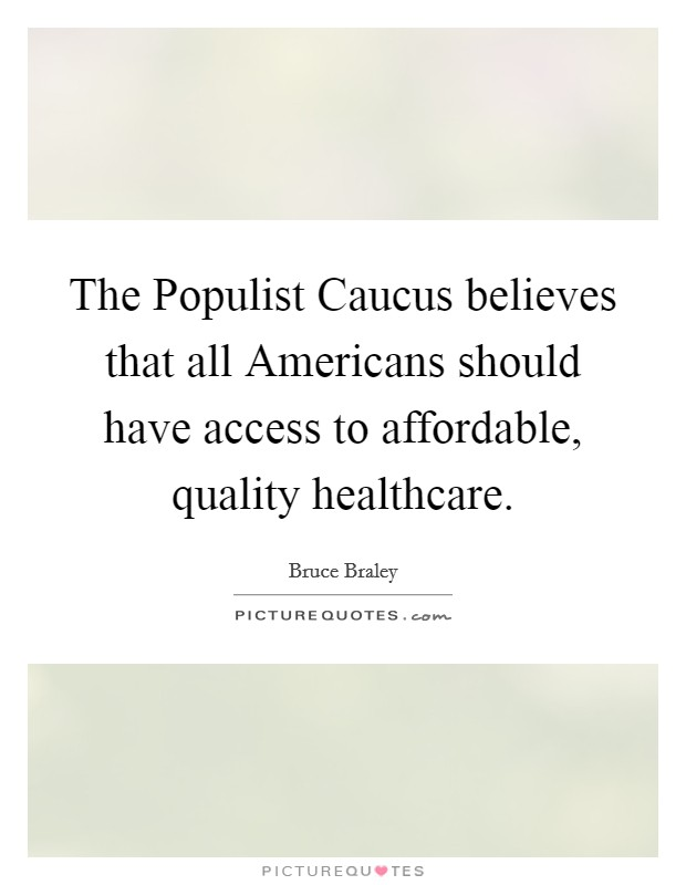 The Populist Caucus believes that all Americans should have access to affordable, quality healthcare Picture Quote #1