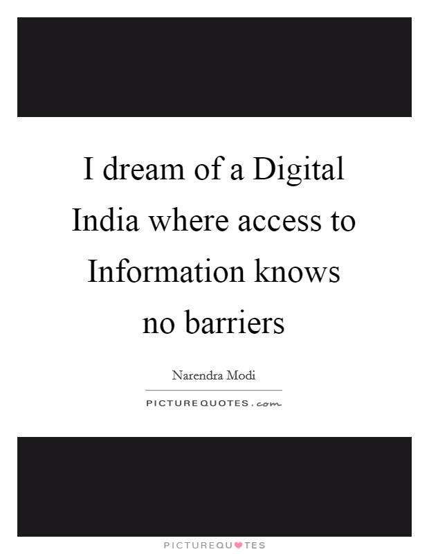 I dream of a Digital India where access to Information knows no barriers Picture Quote #1