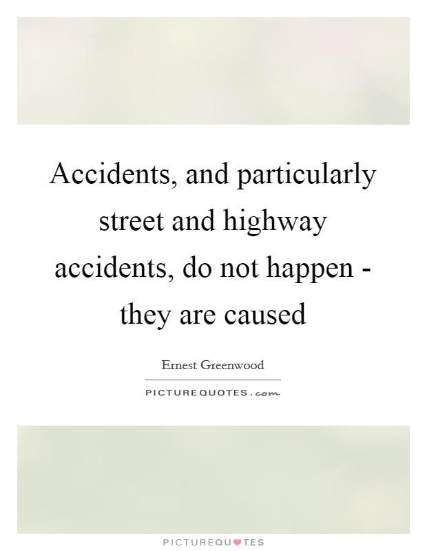 Accidents, and particularly street and highway accidents, do not happen - they are caused Picture Quote #1