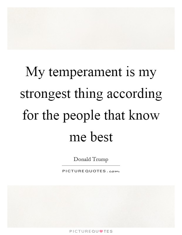 My temperament is my strongest thing according for the people that know me best Picture Quote #1