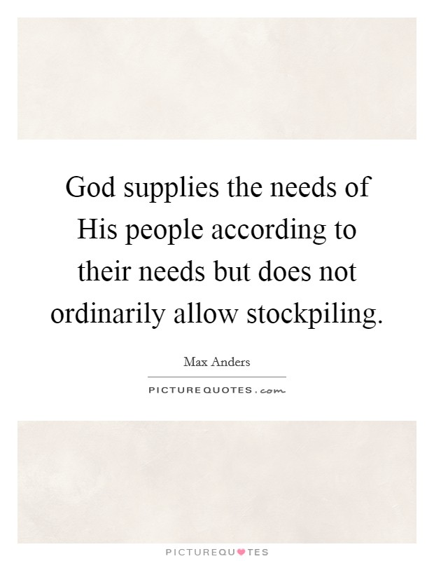 God supplies the needs of His people according to their needs but does not ordinarily allow stockpiling Picture Quote #1