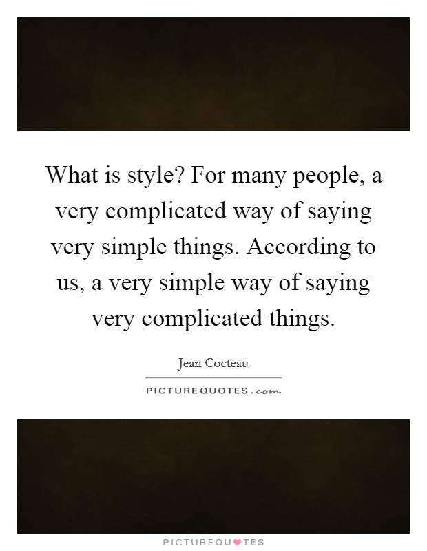 What is style? For many people, a very complicated way of saying very simple things. According to us, a very simple way of saying very complicated things Picture Quote #1