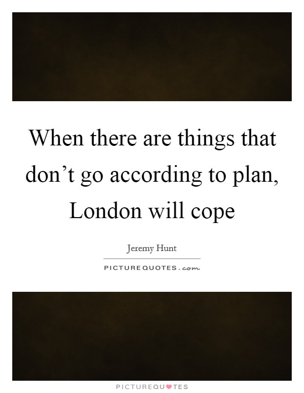 When there are things that don't go according to plan, London will cope Picture Quote #1