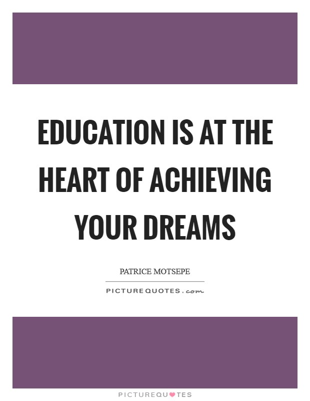 Education is at the heart of achieving your dreams Picture Quote #1