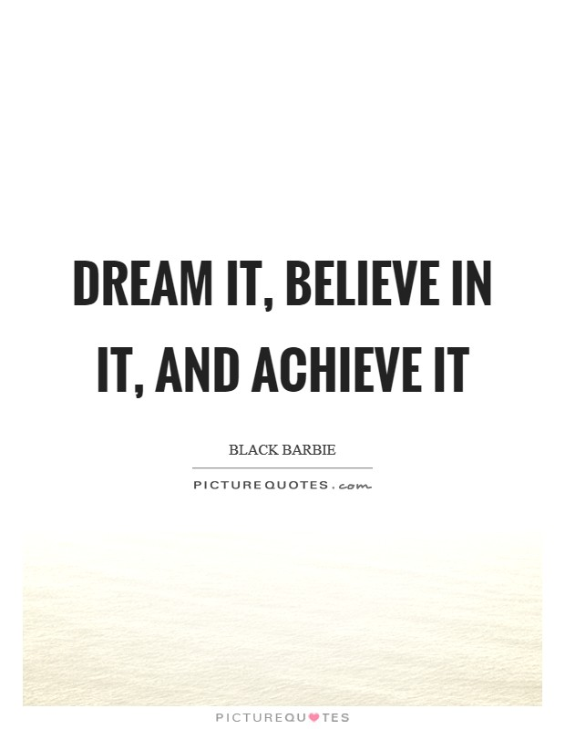 Dream It, Believe In It, And Achieve It Picture Quote #1