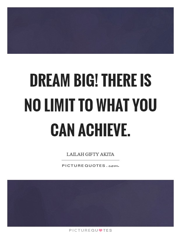 Dream big! There is no limit to what you can achieve Picture Quote #1