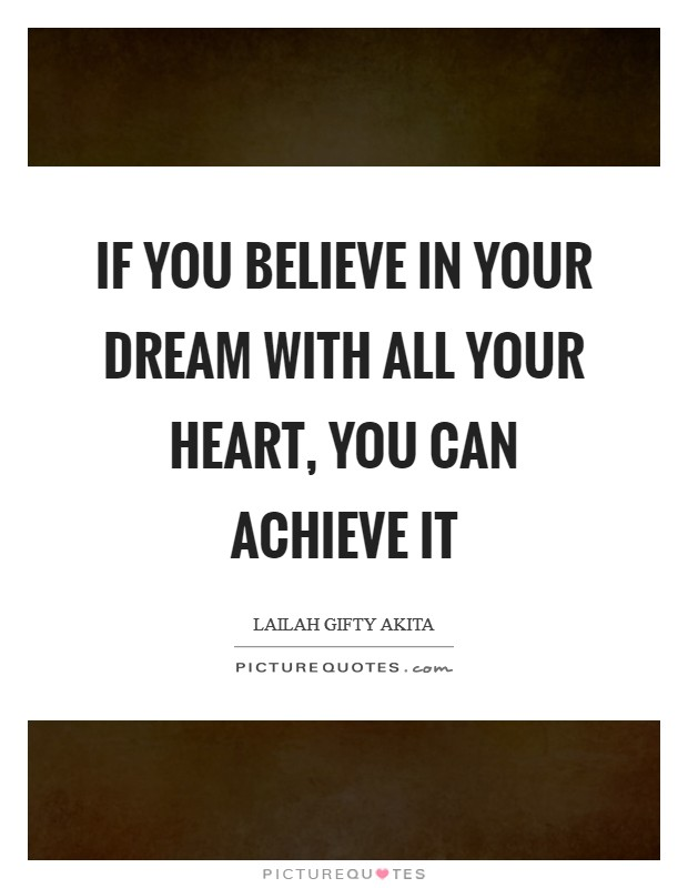 If you believe in your dream with all your heart, you can achieve it Picture Quote #1