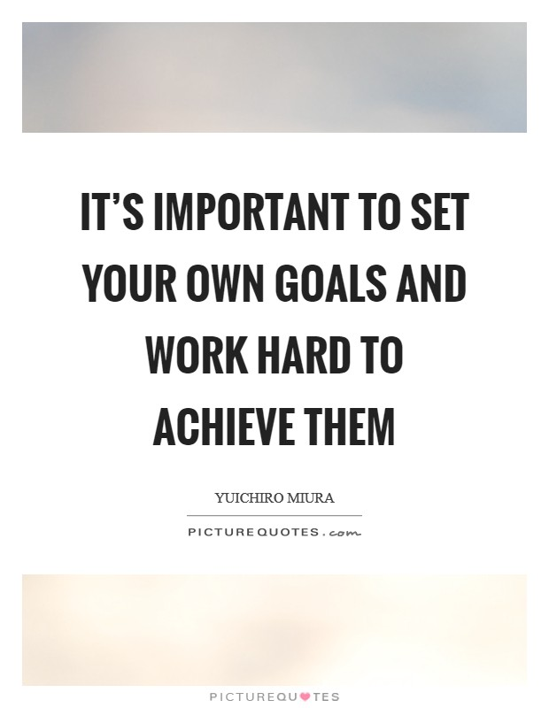 It's important to set your own goals and work hard to achieve them Picture Quote #1