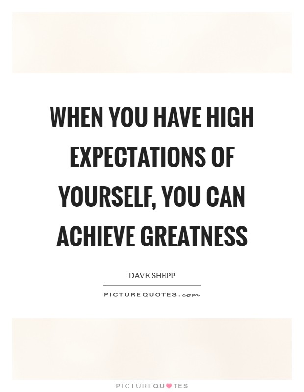 When you have high expectations of yourself, you can achieve greatness Picture Quote #1