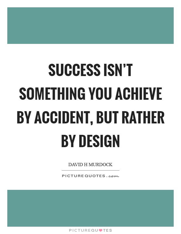 Success isn't something you achieve by accident, but rather by design Picture Quote #1
