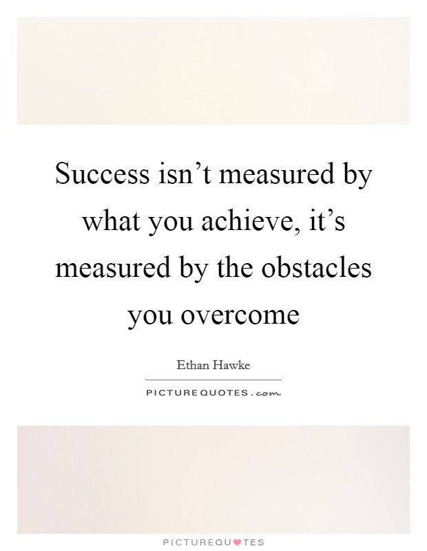 Success isn't measured by what you achieve, it's measured by the obstacles you overcome Picture Quote #1