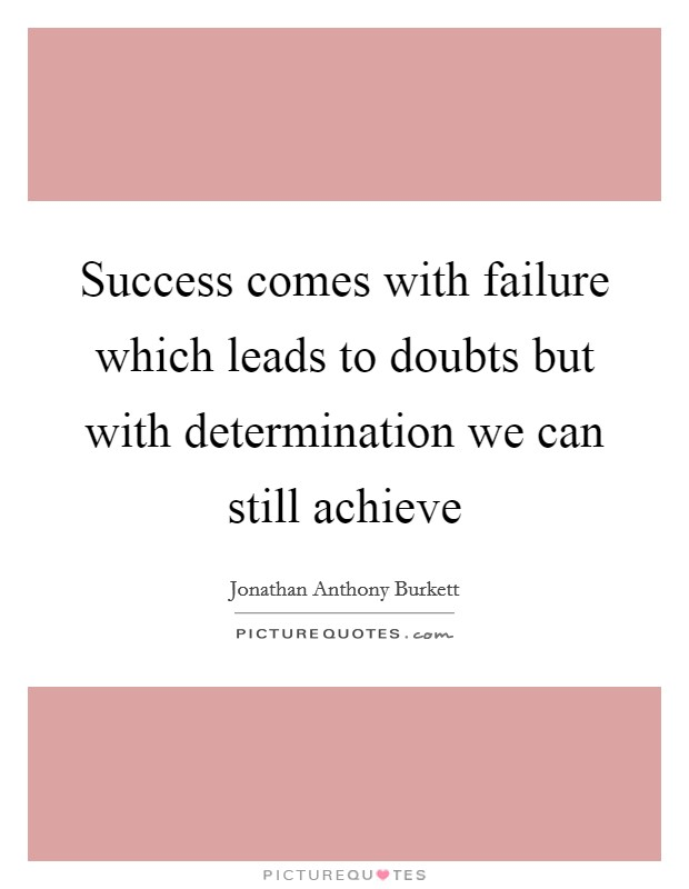 Success comes with failure which leads to doubts but with determination we can still achieve Picture Quote #1