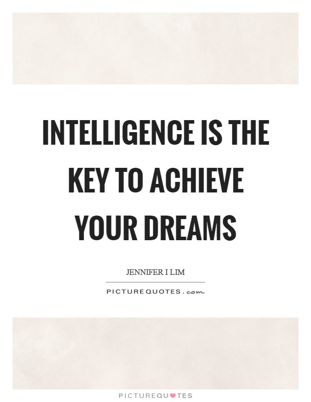Intelligence is the key to achieve your dreams Picture Quote #1