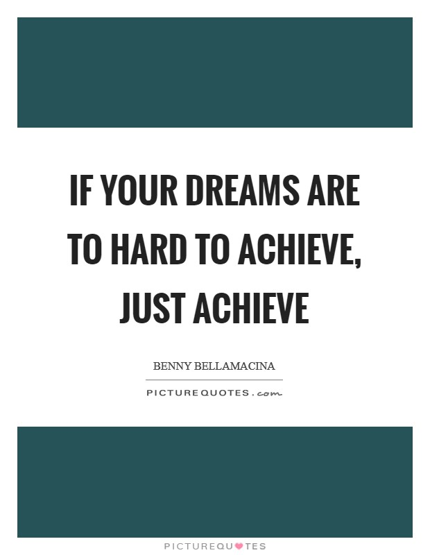 If your dreams are to hard to achieve, just achieve Picture Quote #1