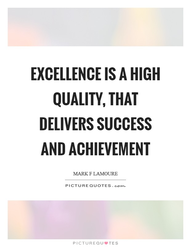 Excellence is a high quality, that delivers success and achievement Picture Quote #1