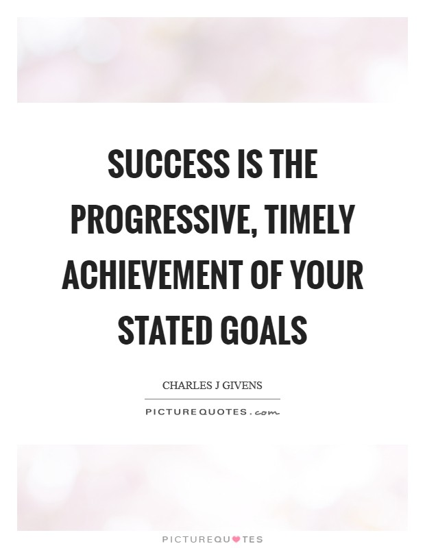 Success is the progressive, timely achievement of your stated goals Picture Quote #1