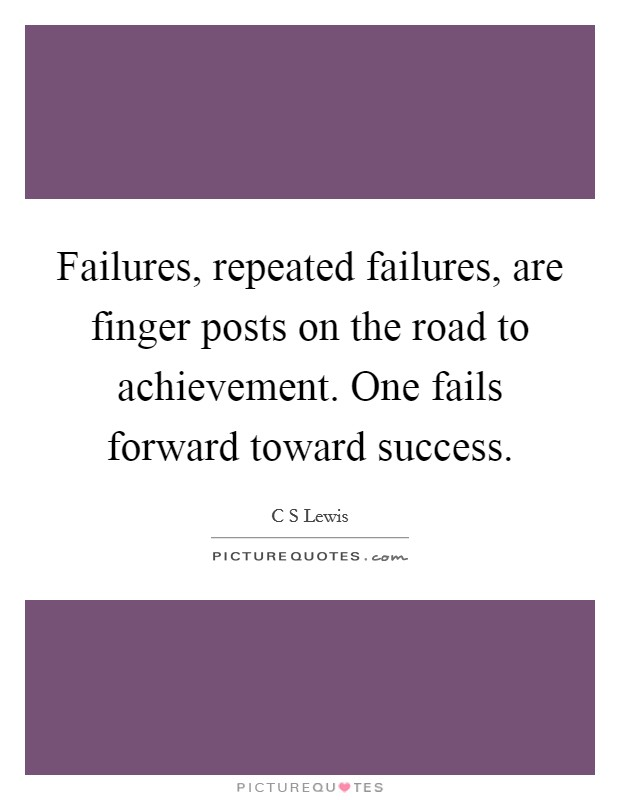 Failures, repeated failures, are finger posts on the road to achievement. One fails forward toward success Picture Quote #1