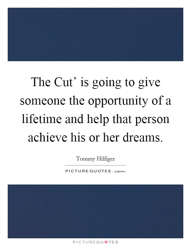 The Cut' is going to give someone the opportunity of a lifetime and help that person achieve his or her dreams Picture Quote #1