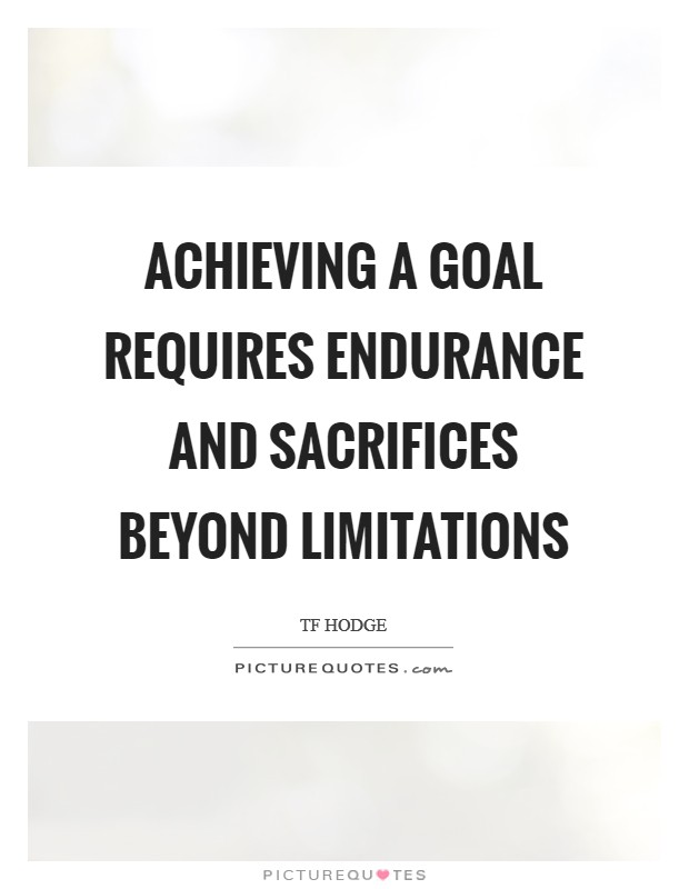 Achieving a goal requires endurance and sacrifices beyond limitations Picture Quote #1