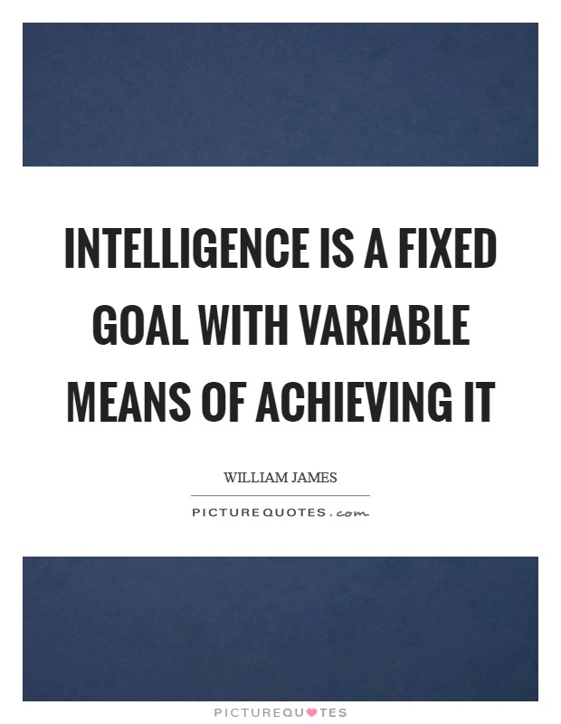 Intelligence is a fixed goal with variable means of achieving it Picture Quote #1
