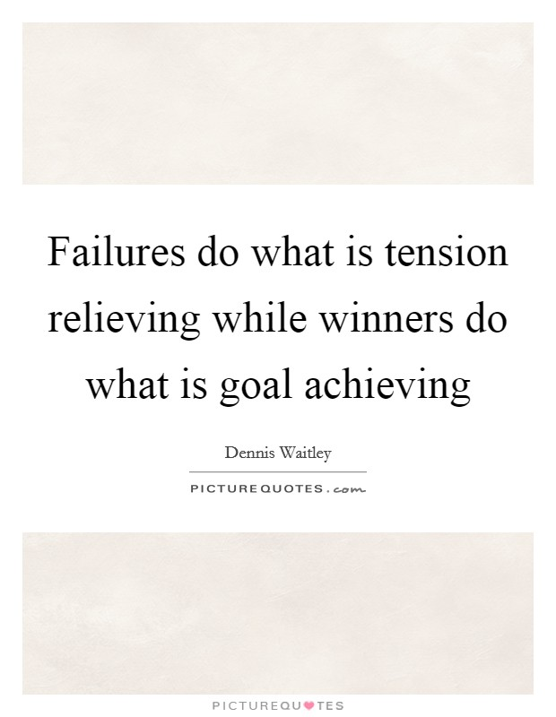 Failures do what is tension relieving while winners do what is goal achieving Picture Quote #1