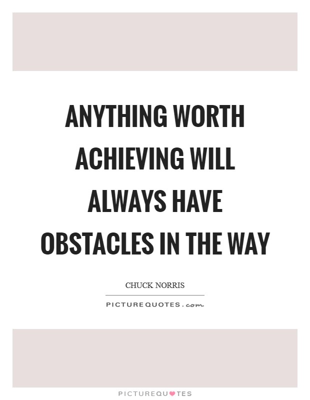 Anything worth achieving will always have obstacles in the way Picture Quote #1