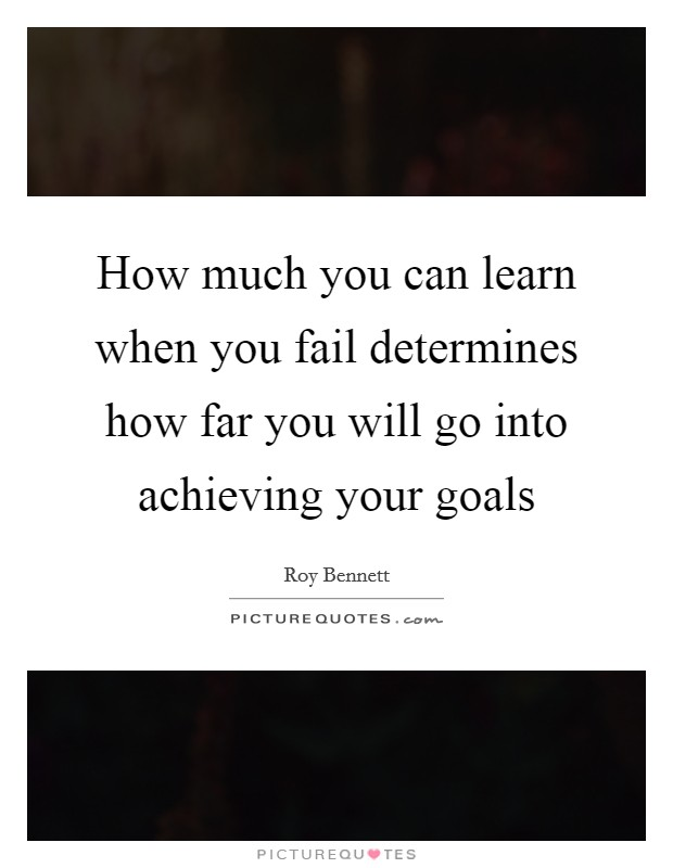 How much you can learn when you fail determines how far you will go into achieving your goals Picture Quote #1