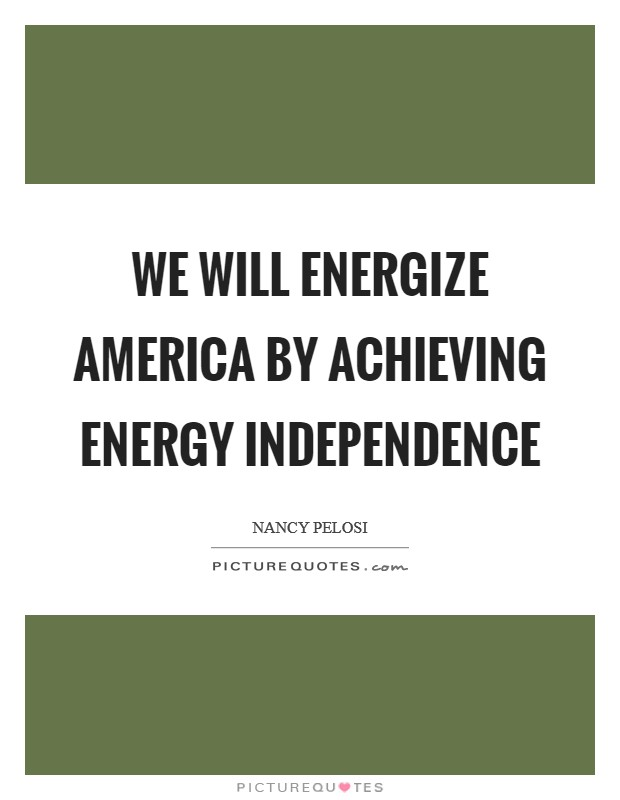 We will energize America by achieving energy independence Picture Quote #1
