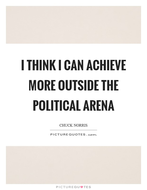 I think I can achieve more outside the political arena Picture Quote #1