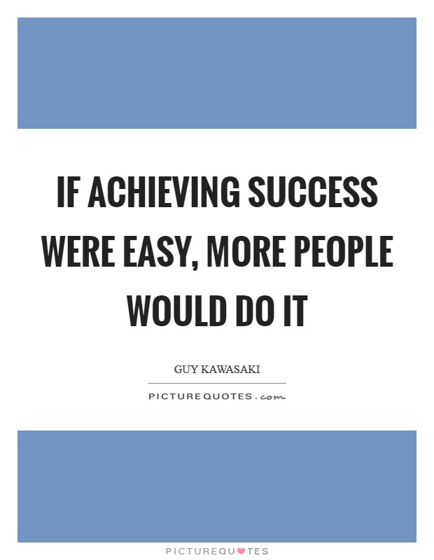 If achieving success were easy, more people would do it Picture Quote #1