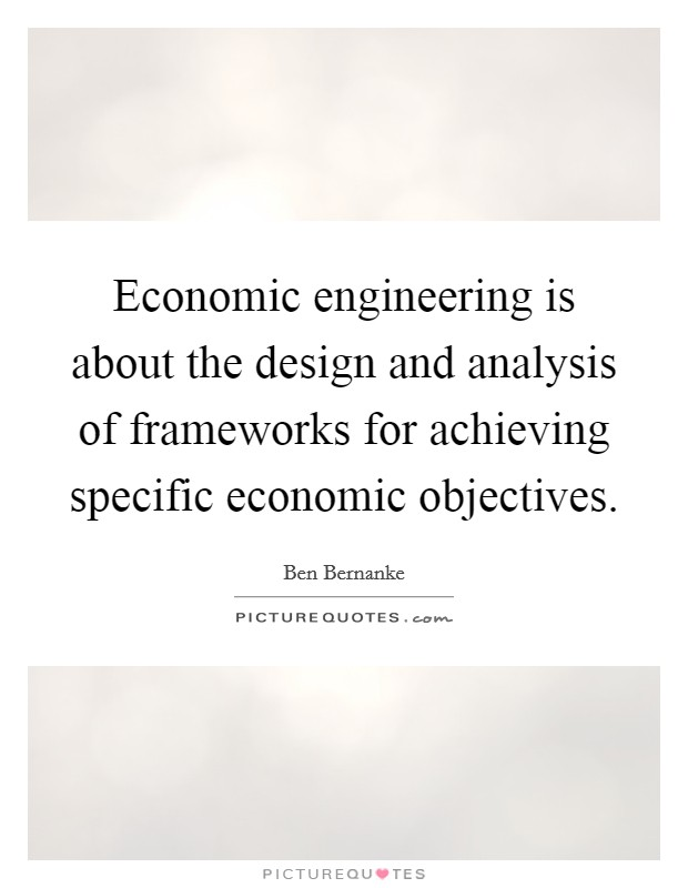 Economic engineering is about the design and analysis of frameworks for achieving specific economic objectives Picture Quote #1