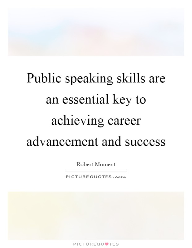 Public speaking skills are an essential key to achieving career advancement and success Picture Quote #1