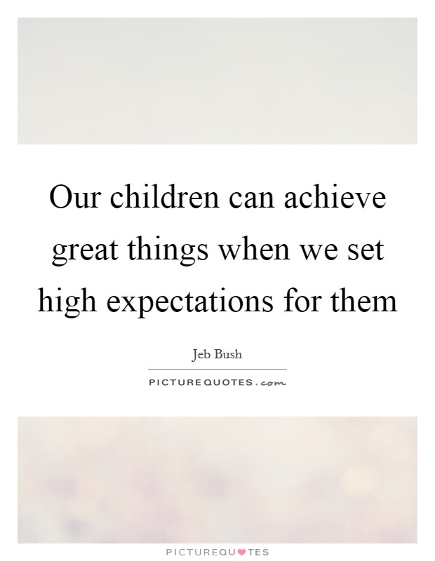 Our children can achieve great things when we set high expectations for them Picture Quote #1