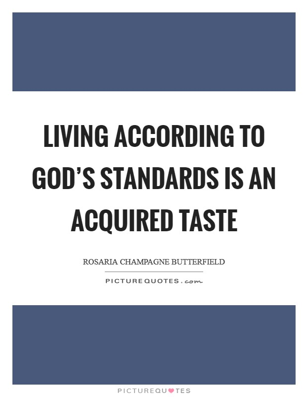 Living according to God's standards is an acquired taste Picture Quote #1