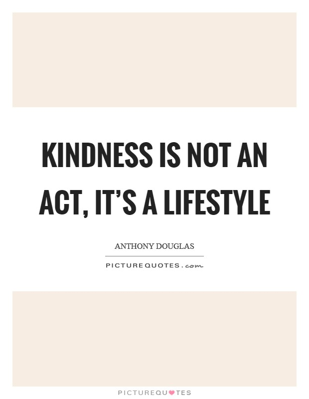 Kindness is not an act, it's a lifestyle Picture Quote #1
